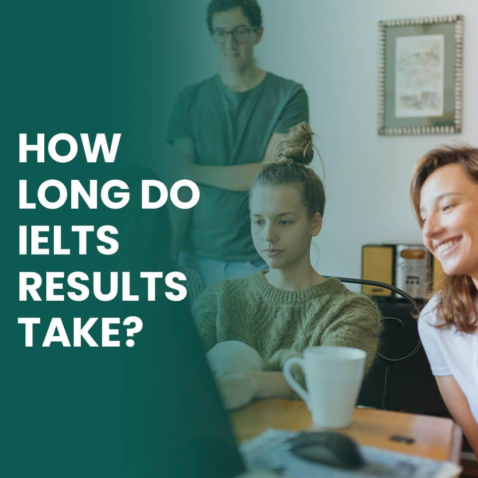 How long do IELTS results take